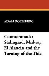 Counterattack: Stalingrad, Midway, El Alanein and the Turning of the Tide, by Adam Rothberg (Paperback)