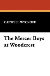 The Mercer Boys at Woodcrest, by Capwell Wyckoff (Hardcover, facsimile edition)