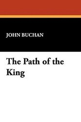 The Path of the King, by John Buchan (Case Laminate Hardcover)