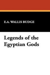 Legends of the Egyptian Gods, by Sir. E. A. Wallis Budge (Hardcover)
