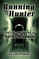Running from the Hunter: The Life and Works of Charles Beaumont, by Lee Prosser (trade pb)
