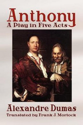 Anthony: A Play in Five Acts, by Alexandre Dumas (Paperback)