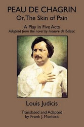 Peau de Chagrin; or, The Skin of Pain: A Play in Five Acts, by Louis Judicis (Paperback)