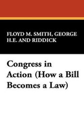 Congress in Action (How a Bill Becomes a Law), by George H. E. Smith and Floyd M. Riddick (Hardcover)