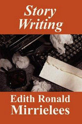 Story Writing, by Edith Ronald Mirrielees (Paperback)