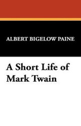 A Short Life of Mark Twain, by Albert Bigelow Paine (Hardcover)