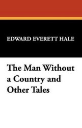 The Man Without a Country and Other Tales, by Edward Everett Hale (Hardcover)