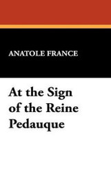 At the Sign of the Reine Pedauque, by Anatole France (Paperback)