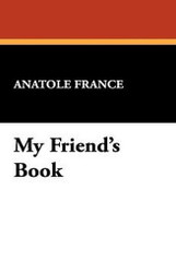My Friend's Book, by Anatole France (Hardcover)