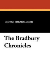 The Bradbury Chronicles, by George Edgar Slusser (trade pb)