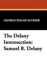 The Delany Interesection: Samuel R. Delany, by George Edgar Slusser (trade pb)