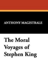 The Moral Voyages of Stephen King, by Anthony Magistrale (Hardcover)