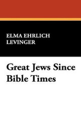 Great Jews Since Bible Times, by Elma Ehrlich Levinger (Hardcover)