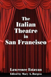 The Italian Theatre in San Francisco, compiled by Lawrence Estavan (Paperback) 893704644