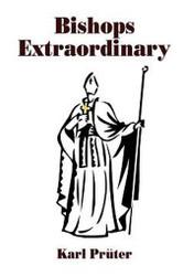 Bishops Extraordinary, by Bishop Karl Pruter 912134046