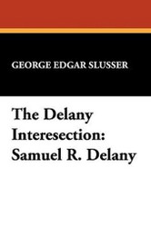 The Delany Interesection: Samuel R. Delany, by George Edgar Slusser (Paperback) 893702145