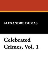 Celebrated Crimes, Vol. 1, by Alexandre Dumas (Paperback)