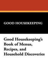 Good Housekeeping's Book of Menus, Recipes, and Household Discoveries (Paperback)