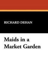Maids in a Market Garden, by Richard Dehan (Hardcover)