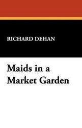 Maids in a Market Garden, by Richard Dehan (Paperback)