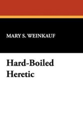 Hard-Boiled Heretic, by Mary S. Weinkauf (Hardcover)