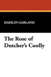 The Rose of Dutcher's Coolly, by Hamlin Garland (Paperback)