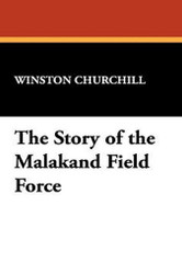 The Story of the Malakand Field Force, by Winston Churchill (Paperback)