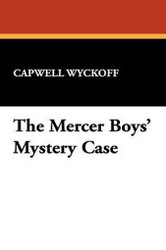 The Mercer Boys' Mystery Case, by Capwell Wyckoff (Hardcover, facsimile edition)
