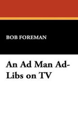 An Ad Man Ad-Libs on TV, by Bob Foreman (Paperback)