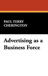 Advertising as a Business Force, by Paul Terry Cherington (Paperback)