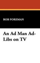 An Ad Man Ad-Libs on TV, by Bob Foreman (Hardcover)