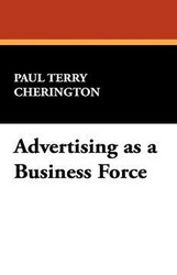 Advertising as a Business Force, by Paul Terry Cherington (Hardcover)