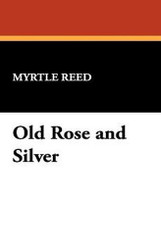 Old Rose and Silver, by Myrtle Reed (Paperback)