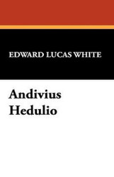 Andivius Hedulio, by Edward Lucas White (Hardcover)