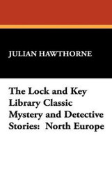 The Lock and Key Library Classic Mystery and Detective Stories: North Europe, by Julian Hawthorne (Hardcover)