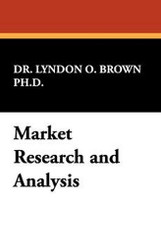 Market Research and Analysis, by Dr. Lyndon O. Brown (Paperback)