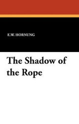 The Shadow of the Rope, by E. W. Hornung (Hardcover)