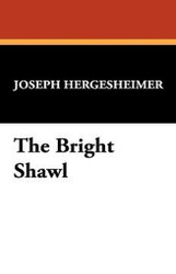 The Bright Shawl, by Joseph Hergesheimer (Hardcover)
