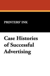 Case Histories of Successful Advertising, by Printers' Ink (Hardcover)