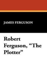 """Robert Ferguson, """"The Plotter,"""" by James Ferguson (Hardcover)"""