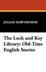 The Lock and Key Library: Old-Time English Stories, by Julian Hawthorne (Paperback)