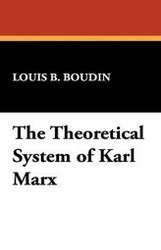 The Theoretical System of Karl Marx, by Louis B. Boudin (Hardcover)