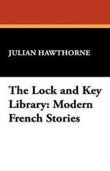 The Lock and Key Library: Modern French Stories, by Julian Hawthorne (Paperback)