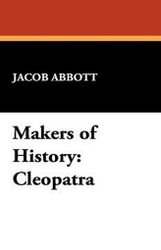 Makers of History: Cleopatra, by Jacob Abbott (Paperback)