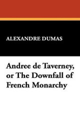 Andree de Taverney, or The Downfall of French Monarchy, by Alexandre Dumas (Paperback)