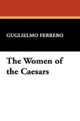 The Women of the Caesars, by Guglielmo Ferrero (Paperback)