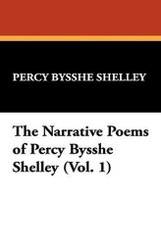The Narrative Poems of Percy Bysshe Shelley (Vol. 1), by Percy Bysshe Shelley (Paperback)