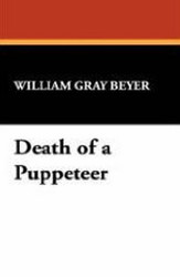 Death of a Puppeteer, by William Gray Beyer (Hardcover)
