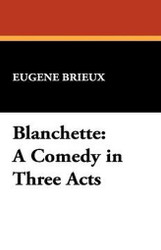 Blanchette: A Comedy in Three Acts, by Eugene Brieux (Hardcover)