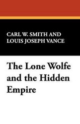 The Lone Wolfe and the Hidden Empire, by Carl W. Smith and Louis Joseph Vance (Paperback)